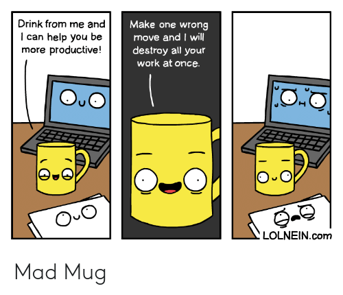 Work, Help, and Mad: Drink from me and  Make one wrong  move and I will  destroy all your  work at once  can help you  more productive!  be  O O  LOLNEIN.com Mad Mug