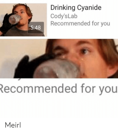 Recommended: Drinking Cyanide  Cody's Lab  Recommended for you  5:48  Recommended for you Meirl