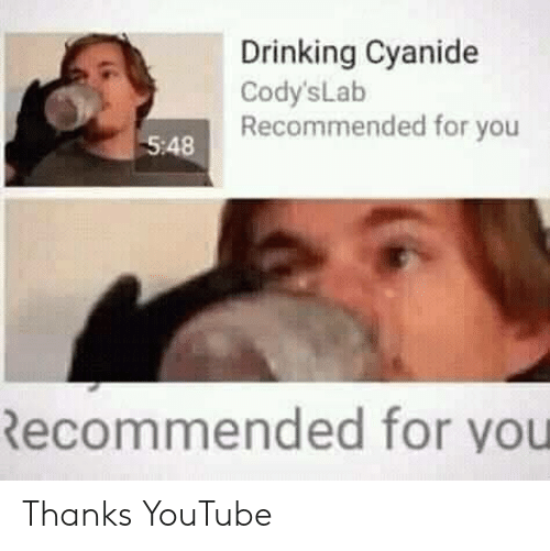 Drinking, youtube.com, and Cyanide: Drinking Cyanide  Cody'sLab  Recommended for you  5:48  Recommended for you Thanks YouTube