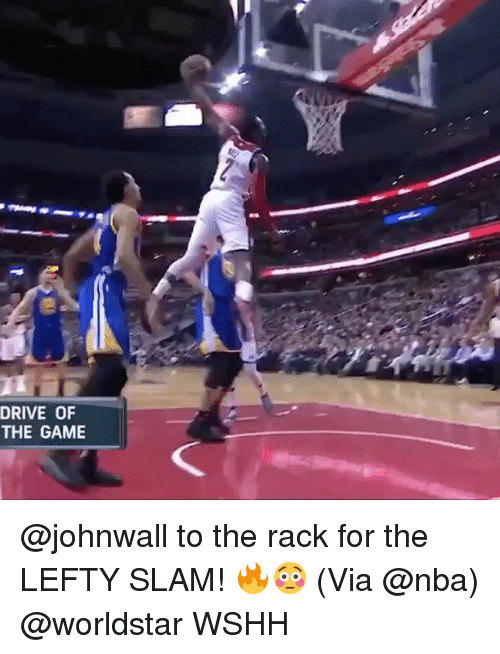 Memes, 🤖, and Via: DRIVE OF  THE GAME @johnwall to the rack for the LEFTY SLAM! 🔥😳 (Via @nba) @worldstar WSHH