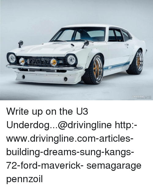 Memes, Ford, and 🤖: DRIVING Write up on the U3 Underdog...@drivingline http:-www.drivingline.com-articles-building-dreams-sung-kangs-72-ford-maverick- semagarage pennzoil