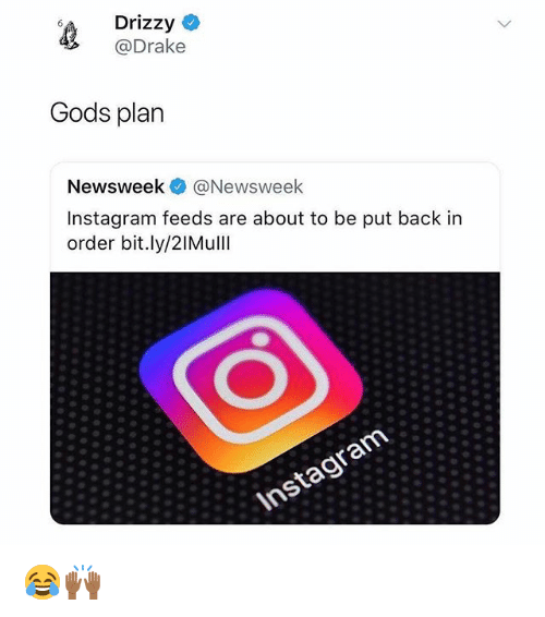 Drizzy: Drizzy C  @Drake  Gods plan  Newsweek@Newswee  Instagram feeds are about to be put back in  order bit.ly/2lMulll 😂🙌🏾
