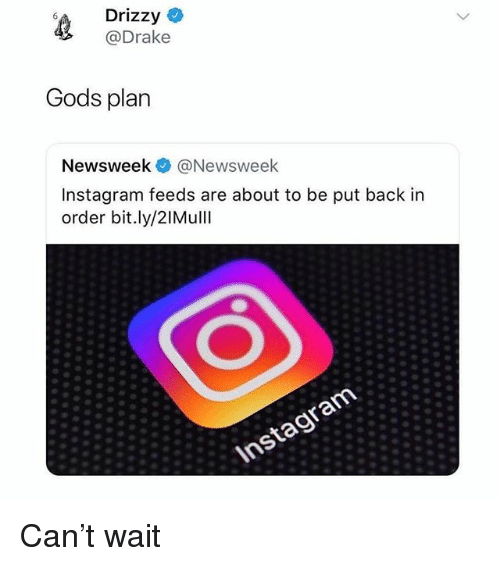 Drizzy: Drizzy ^  @Drake  Gods plan  Newsweek @Newsweek  Instagram feeds are about to be put back in  order bit.ly/2IMulll  Instagram Can't wait