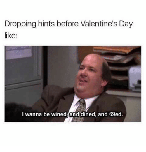 Memes, 🤖, and Hint: Dropping hints before Valentine's Day  like  I wanna be wined, and dined, and 69ed.