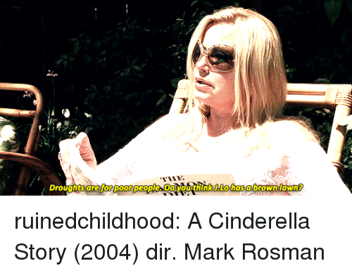 Cinderella , Tumblr, and Blog: Droughtsare  fon poor people DoyouithInkLohasa brownlawn ruinedchildhood:    A Cinderella Story (2004) dir. Mark Rosman