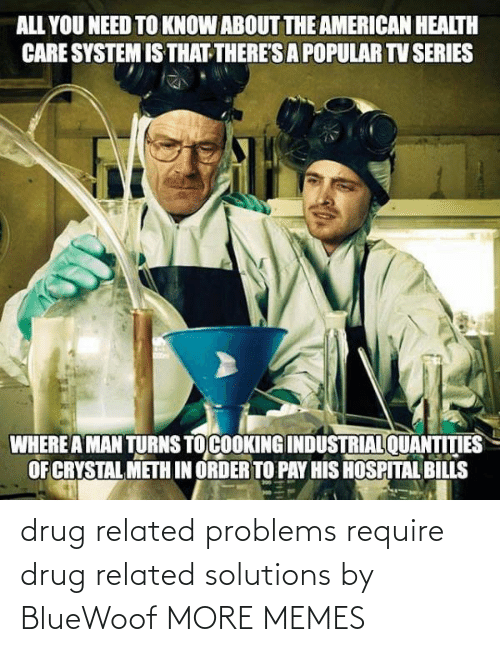 problems: drug related problems require drug related solutions by BlueWoof MORE MEMES