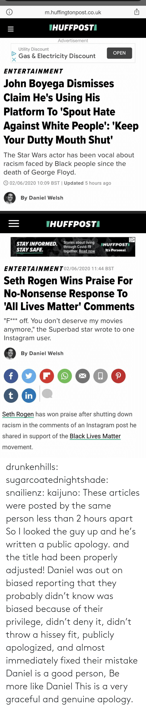 Written: drunkenhills: sugarcoatednightshade:   snailienz:  kaijuno: These articles were posted by the same person less than 2 hours apart    So I looked the guy up and he's written a public apology. and the title had been properly adjusted!    Daniel was out on biased reporting that they probably didn't know was biased because of their privilege, didn't deny it, didn't throw a hissey fit, publicly apologized, and almost immediately fixed their mistake Daniel is a good person, Be more like Daniel     This is a very graceful and genuine apology.