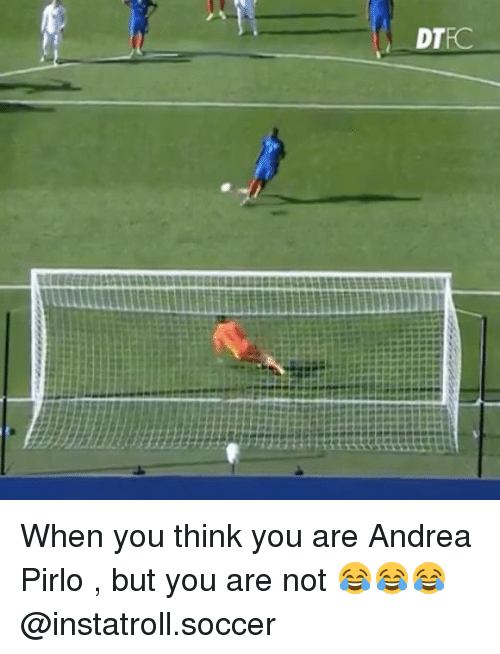 Memes, Soccer, and Andrea Pirlo: DTEC When you think you are Andrea Pirlo , but you are not 😂😂😂 @instatroll.soccer