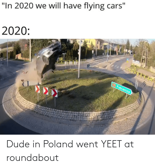 Yeet: Dude in Poland went YEET at roundabout