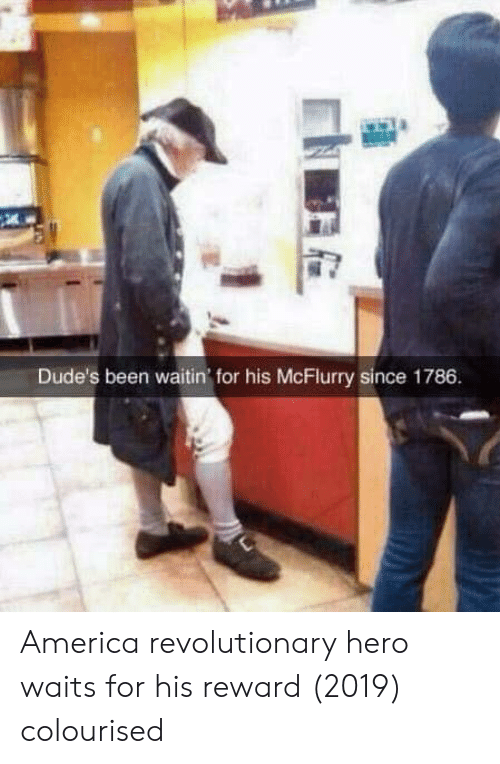 Revolutionary: Dude's been waitin' for his McFlurry since 1786 America revolutionary hero waits for his reward (2019) colourised
