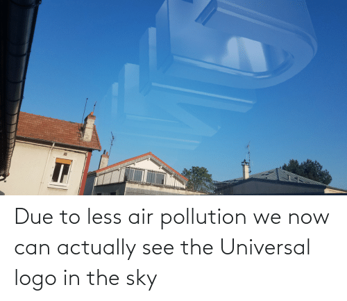 logo: Due to less air pollution we now can actually see the Universal logo in the sky