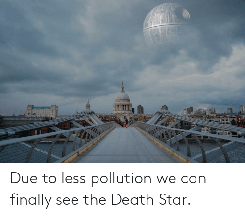finally: Due to less pollution we can finally see the Death Star.