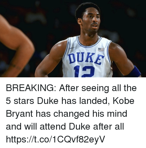 Kobe Bryant, Sports, and Duke: DUKE BREAKING: After seeing all the 5 stars Duke has landed, Kobe Bryant has changed his mind and will attend Duke after all https://t.co/1CQvf82eyV