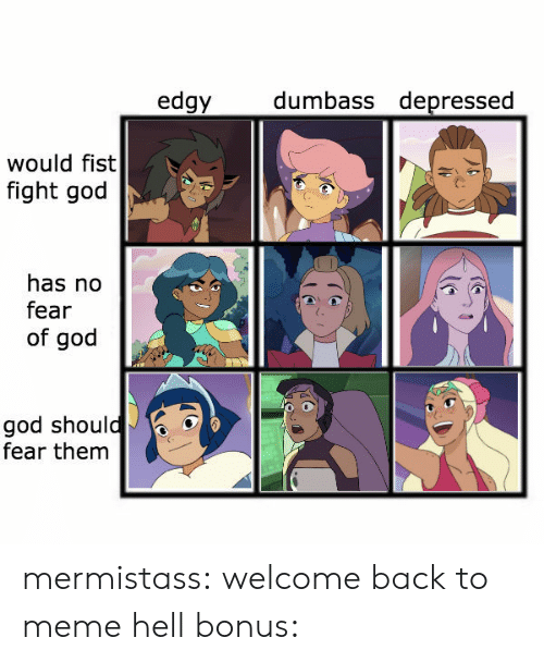 God, Meme, and Tumblr: dumbass depressed  edgy  would fist  fight god  has no  fear  of god  god should  fear them mermistass:  welcome back to meme hell bonus: