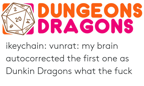 Tumblr, Blog, and Brain: DUNGEONS  GONS  8  020 ikeychain: vunrat:   my brain autocorrected the first one as Dunkin  Dragons what the fuck
