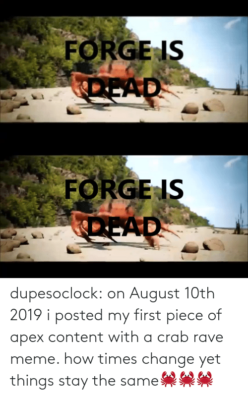 august: dupesoclock:  on August 10th 2019 i posted my first piece of apex content with a crab rave meme. how times change yet things stay the same🦀🦀🦀