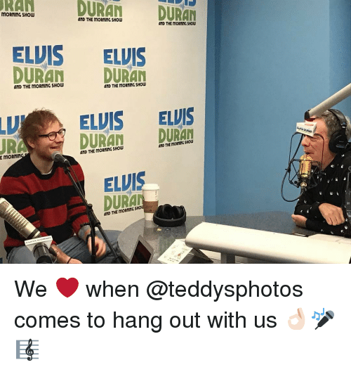 Memes, 🤖, and Elvis: DURAN  DURAN  MORNING SHOW  AND THE MORNING SHOW  AND THE MORNING SHOW  ELVIS ELVIS  DURAN  DURAN  AND THE MORNING SHOW  AND THE MORNING ELVIS ELVIS  DURAN  AND THE DURAN  AND THE URA  E MORNIN  ELVI  AND THE MORMING SHO We ❤️ when @teddysphotos comes to hang out with us 👌🏻🎤🎼