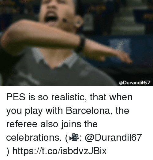 Barcelona, Memes, and 🤖: @Durandil67 PES is so realistic, that when you play with Barcelona, the referee also joins the celebrations. (🎥: @Durandil67 )  https://t.co/isbdvzJBix