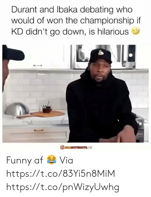 durant: Durant and lbaka debating who  would of won the championship if  KD didn't go down, is hilarious  RAHOTEHOTSUS Funny af 😂  Via https://t.co/83Yi5n8MiM https://t.co/pnWizyUwhg