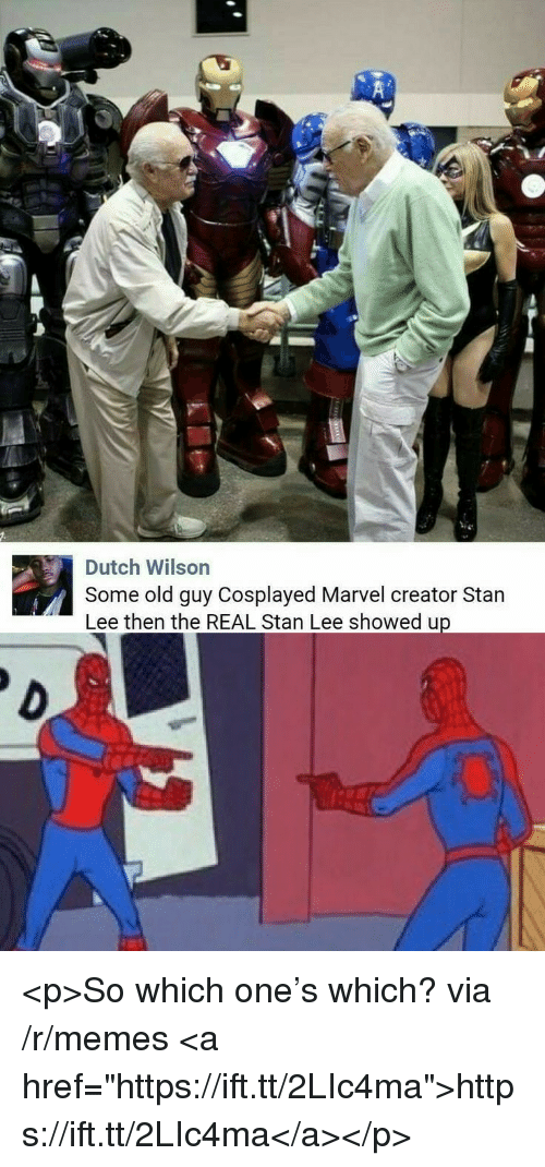 "Memes, Stan, and Stan Lee: Dutch Wilson  Some old guy Cosplayed Marvel creator Stan  Lee then the REAL Stan Lee showed up <p>So which one's which? via /r/memes <a href=""https://ift.tt/2LIc4ma"">https://ift.tt/2LIc4ma</a></p>"