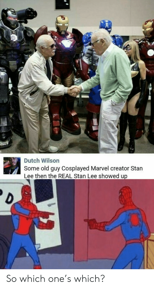 Stan, Stan Lee, and Marvel: Dutch Wilson  Some old guy Cosplayed Marvel creator Stan  Lee then the REAL Stan Lee showed up So which one's which?