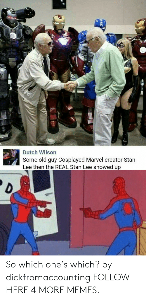 Dank, Memes, and Stan: Dutch Wilson  Some old guy Cosplayed Marvel creator Stan  Lee then the REAL Stan Lee showed up So which one's which? by dickfromaccounting FOLLOW HERE 4 MORE MEMES.