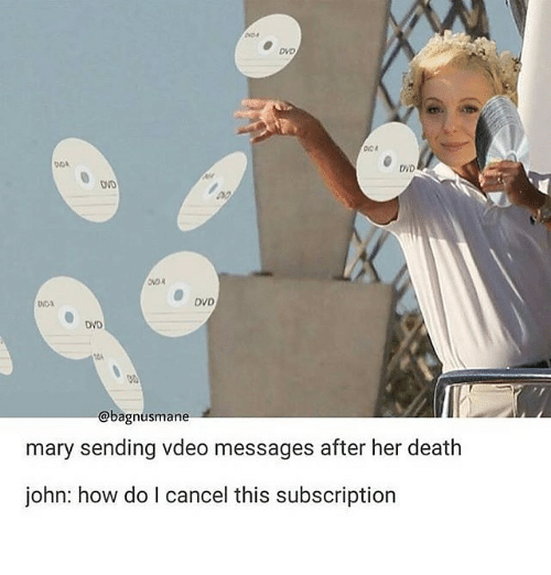 Subscripter: DVD  OVOR  DVD  UNA  OND  @bagnusmane  mary sending vdeo messages after her death  john: how do cancel this subscription