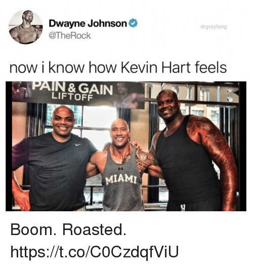 Dwayne Johnson, Funny, and Kevin Hart: Dwayne Johnson  drgrayfang  @TheRock  now i know how Kevin Hart feels  LIFTOFF  MIAMI Boom. Roasted. https://t.co/C0CzdqfViU