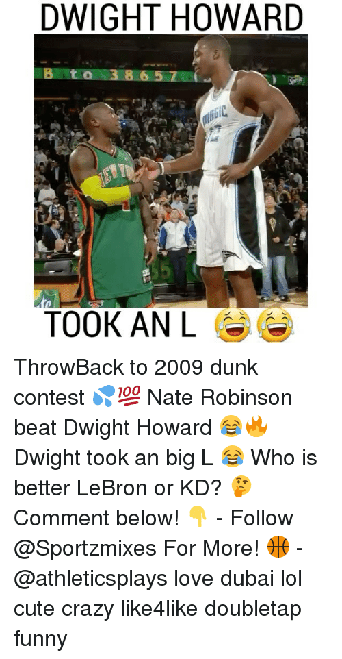 Nate Robinson: DWIGHT HOWARD  B t o 3 8 65 7  TOOK AN L ThrowBack to 2009 dunk contest 💦💯 Nate Robinson beat Dwight Howard 😂🔥 Dwight took an big L 😂 Who is better LeBron or KD? 🤔 Comment below! 👇 - Follow @Sportzmixes For More! 🏀 - @athleticsplays love dubai lol cute crazy like4like doubletap funny