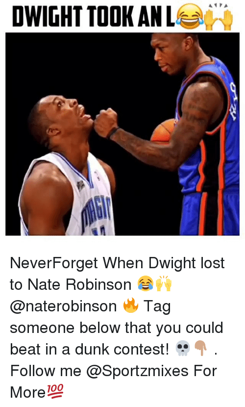 Nate Robinson: DWIGHT TOOK AN Lee: NeverForget When Dwight lost to Nate Robinson 😂🙌 @naterobinson 🔥 Tag someone below that you could beat in a dunk contest! 💀👇🏽 . Follow me @Sportzmixes For More💯