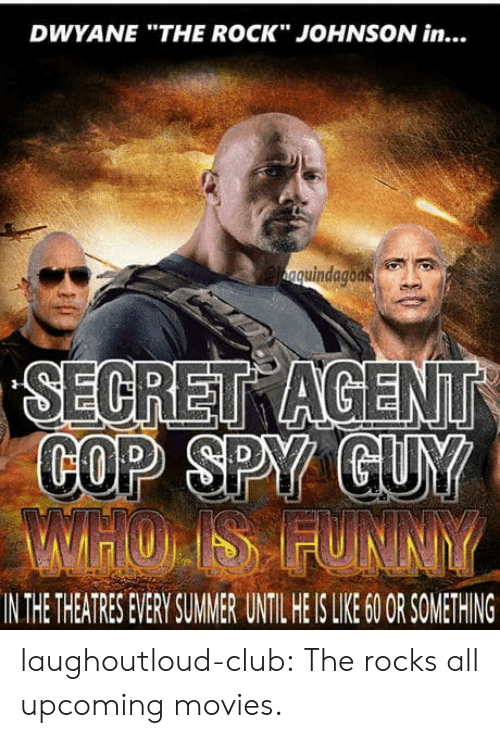 """The Rock: DWYANE """"THE ROCK"""" JOHNSON in...  quindagoas  COP SPY  IN THE THEATRES EVERY SUMMER UNTIL HE IS LIKE 60OR SOMETHING laughoutloud-club:  The rocks all upcoming movies."""