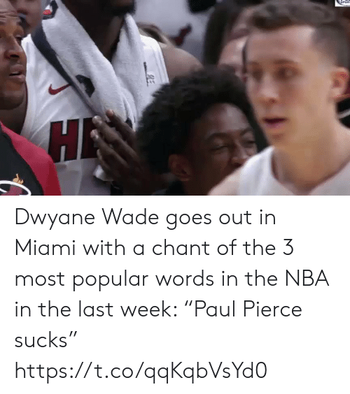 "Pierce: Dwyane Wade goes out in Miami with a chant of the 3 most popular words in the NBA in the last week: ""Paul Pierce sucks"" https://t.co/qqKqbVsYd0"