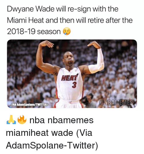 Basketball, Dwyane Wade, and Miami Heat: Dwyane Wade will re-sign with the  Miami Heat and then will retire after the  2018-19 season  HEAT  MA AdamSpolane/TWITTER] 🙏🔥 nba nbamemes miamiheat wade (Via AdamSpolane-Twitter)