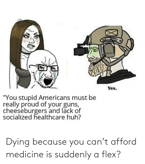 Flexing: Dying because you can't afford medicine is suddenly a flex?