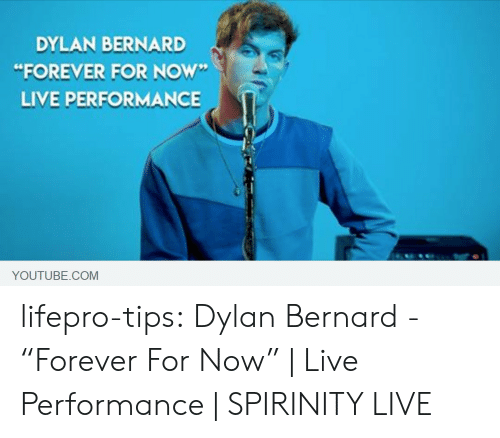 "Tumblr, youtube.com, and Blog: DYLAN BERNARD  ""FOREVER FOR NOW  LIVE PERFORMANCE  YOUTUBE.COM lifepro-tips:  Dylan Bernard - ""Forever For Now"" 