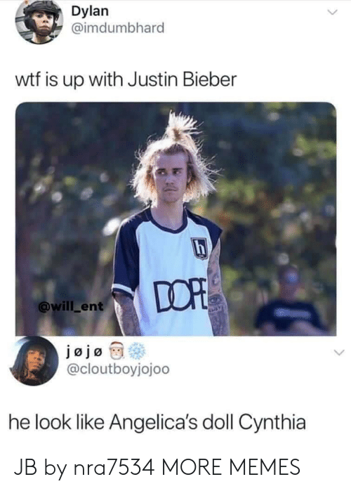Dank, Justin Bieber, and Memes: Dylan  @imdumbhard  wtf is up with Justin Bieber  DOP  @will_ent  jajøty@  @cloutboyjojoo  he look like Angelica's doll Cynthia JB by nra7534 MORE MEMES