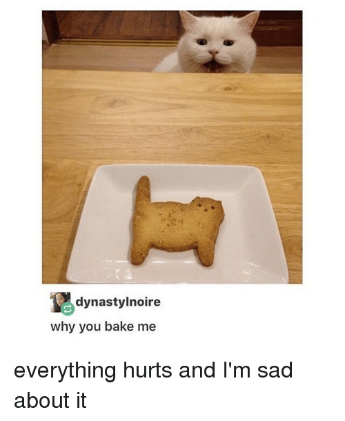Everything Hurts: dynastylnoire  why you bake me everything hurts and I'm sad about it