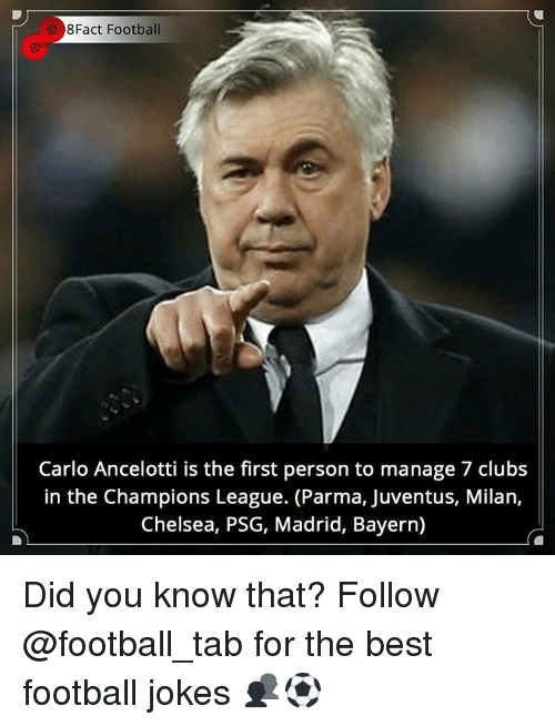 carlo ancelotti: e 8Fact Football  Carlo Ancelotti is the first person to manage 7 clubs  in the Champions League. (Parma, Juventus, Milan,  Chelsea, PSG, Madrid, Bayern) Did you know that? Follow @football_tab for the best football jokes 👥⚽️