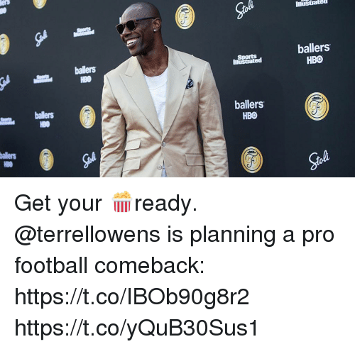 Football, Hbo, and Memes: e)  ballers  HBO  ballers  Sports  ballers  ballers  HBO  4  allers  HB0 Get your 🍿ready.  @terrellowens is planning a pro football comeback: https://t.co/IBOb90g8r2 https://t.co/yQuB30Sus1