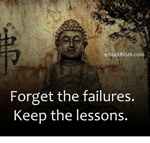 Lessoned: e-buddhism com  Forget the failures  Keep the lessons