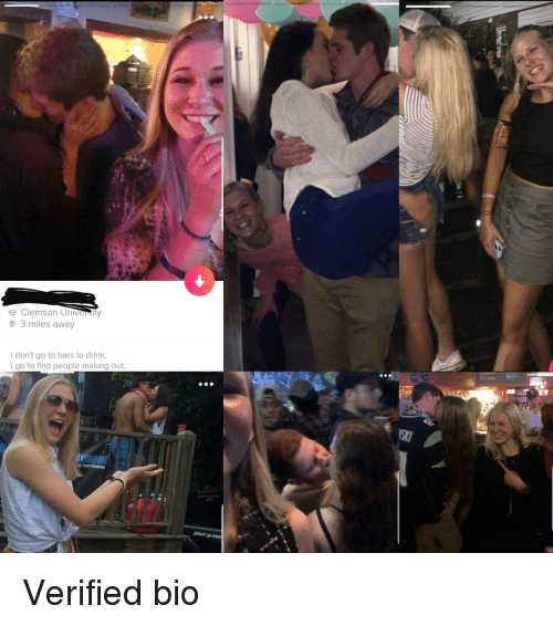 clemson: e Clemson University  3 miles away  I don't go to bars to drink,  I go to find people making out.  AEn  DESERT RUME Verified bio