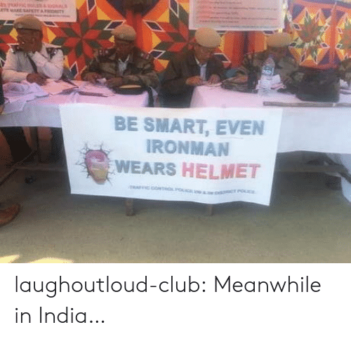 helmet: e E SAFETY  OITY  BE SMART, EVEN  IRONMAN  WEARS HELMET  o PO laughoutloud-club:  Meanwhile in India…