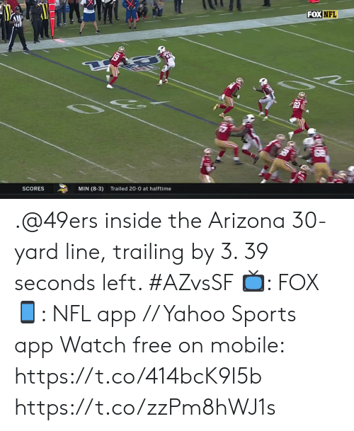 Trailing: E  FOX NFL  MIN (8-3)  Trailed 20-0 at halftime  SCORES  CMAR .@49ers inside the Arizona 30-yard line, trailing by 3. 39 seconds left. #AZvsSF  📺: FOX 📱: NFL app // Yahoo Sports app Watch free on mobile: https://t.co/414bcK9I5b https://t.co/zzPm8hWJ1s
