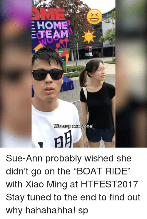 """Memes, Home, and 🤖: E HOME  E TEAM  Wassup everyone! Sue-Ann probably wished she didn't go on the """"BOAT RIDE"""" with Xiao Ming at HTFEST2017 Stay tuned to the end to find out why hahahahha! sp"""