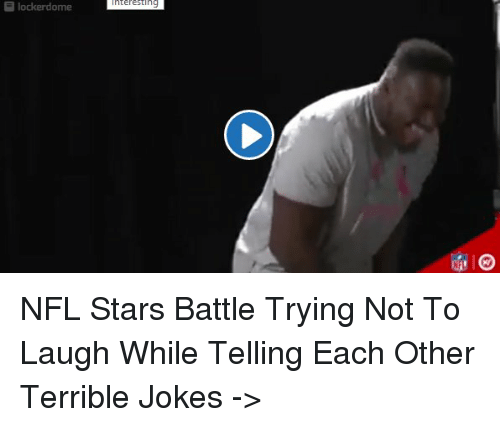 Terribler: E lockerdome  nteresting NFL Stars Battle Trying Not To Laugh While Telling Each Other Terrible Jokes ->