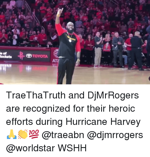 Hurricane Harvey: e  of  CD TOYOTA TraeThaTruth and DjMrRogers are recognized for their heroic efforts during Hurricane Harvey 🙏👏💯 @traeabn @djmrrogers @worldstar WSHH