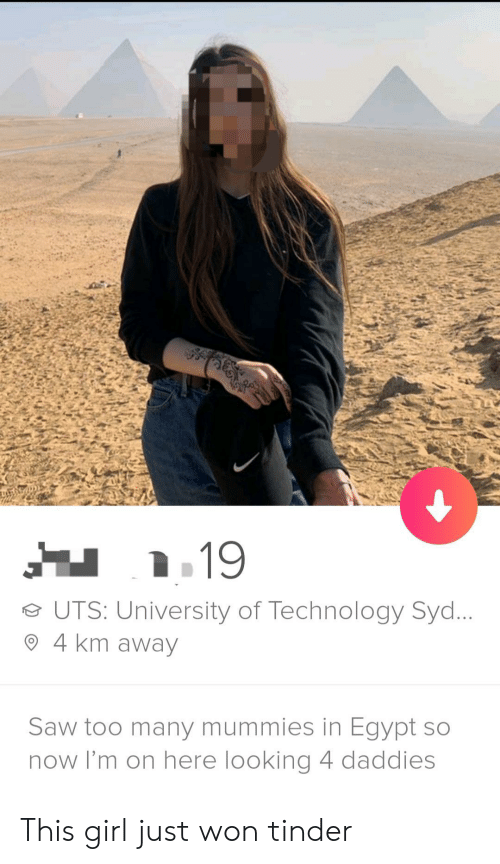 Syd: e UTS: University of Technology Syd  O 4 km away  Saw too many mummies in Egypt so  now I'm on here looking 4 daddies This girl just won tinder