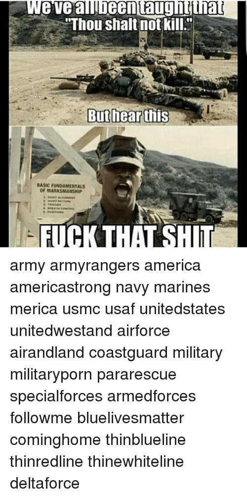 "America, Memes, and Shit: e vea  eentaug  ""Thou shalt not kill  But hear this  BASIC FUNDAMENTALS  OF MARKSMANSHIP  FUCK THAT SHIT army armyrangers america americastrong navy marines merica usmc usaf unitedstates unitedwestand airforce airandland coastguard military militaryporn pararescue specialforces armedforces followme bluelivesmatter cominghome thinblueline thinredline thinewhiteline deltaforce"