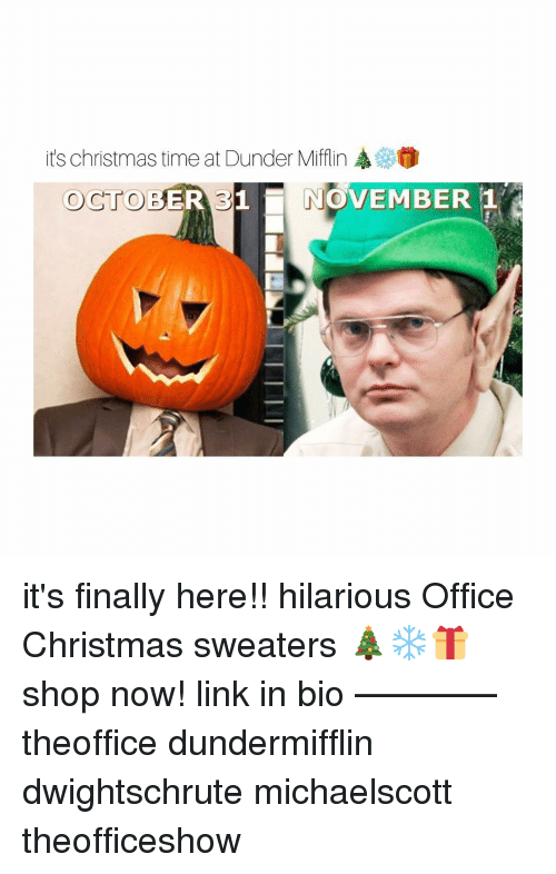 Christmas, Memes, and Link: e@  VEMBER 1  its christmas time at Dunder Mifflin  OCTOBER 31 NO it's finally here!! hilarious Office Christmas sweaters 🎄❄️🎁 shop now! link in bio ———— theoffice dundermifflin dwightschrute michaelscott theofficeshow