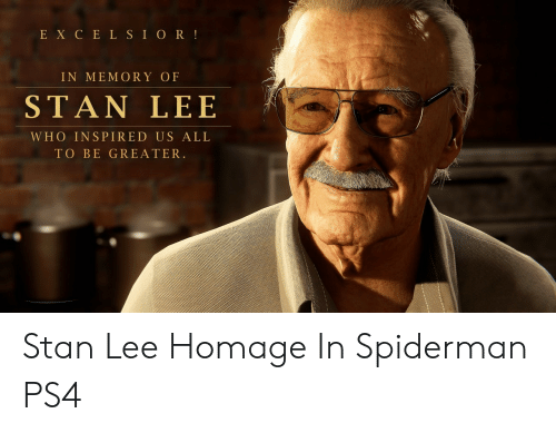 Ps4, Stan, and Stan Lee: E X C E L SI OR!  IN MEMORY OF  STAN LEE  WHO INSPIRED US ALL  TO BE GREATER. Stan Lee Homage In Spiderman PS4